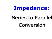Science, Technology, Engineering & Mathematics Impedance: Series to Parallel Conversion