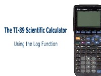 Science, Technology, Engineering & Mathematics The TI-89 Scientific Calculator: Using the Log Function