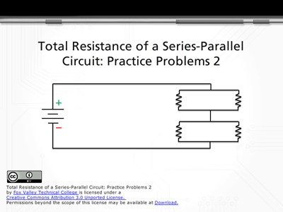 Science, Technology, Engineering & Mathematics Total Resistance of a Series-Parallel Circuit: Practice Problems 2